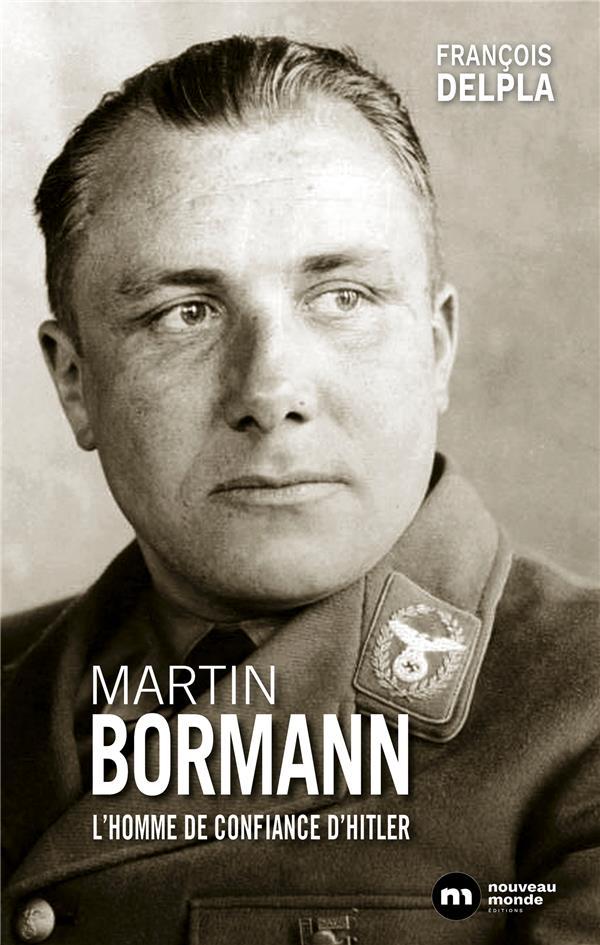 MARTIN BORMANN - HOMME DE CONFIANCE D'HITLER