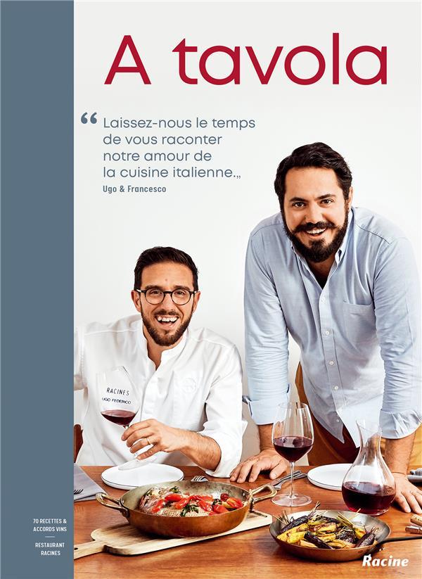A TAVOLA : 50 RECETTES D'UGO & FRANCESCO, ESPRIT RACINES