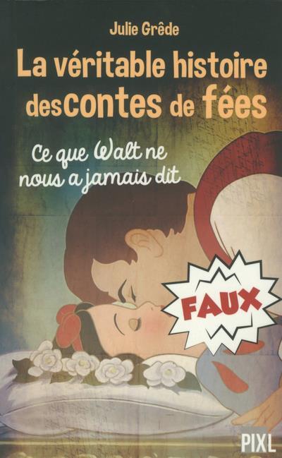 LA VERITABLE HISTOIRE DES CONTES DE FEES - CE QUE WALT NE NOUS A JAMAIS DIT