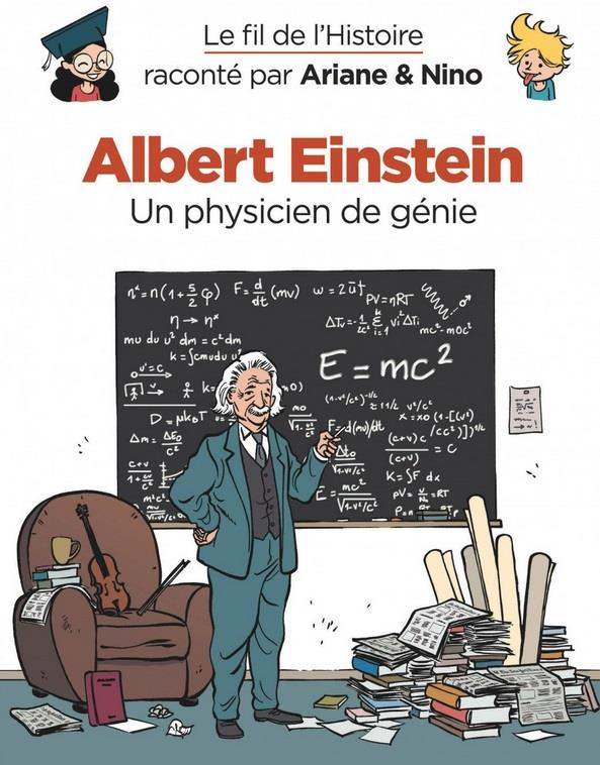 LE FIL DE L'HISTOIRE RACONTE PAR ARIANE & NINO - TOME 1 - ALBERT EINSTEIN