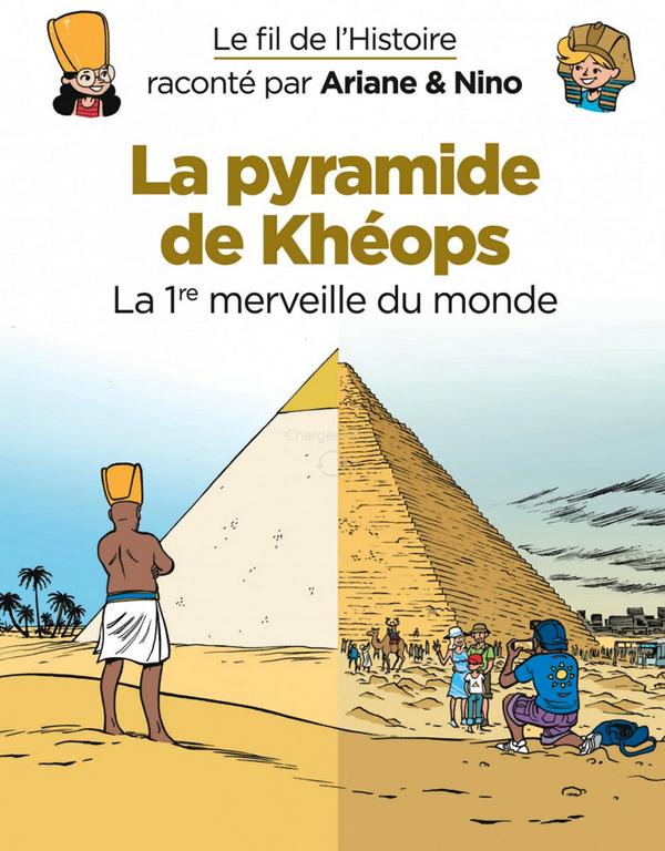 LE FIL DE L'HISTOIRE RACONTE PAR ARIANE & NINO - TOME 2 - LA PYRAMIDE DE KHEOPS