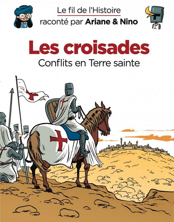 LE FIL DE L'HISTOIRE RACONTE PAR ARIANE & NINO - TOME 5 - LES CROISADES