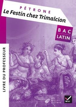 OEUVRE COMPLETE LATIN TLE ED. 2017 LE FESTIN CHEZ TRIMALCION (PETRONE) - LIVRE DU PROFESSEUR