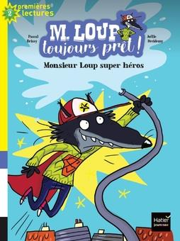 M. LOUP TOUJOURS PRET ! - T04 - M. LOUP TOUJOURS PRET - MONSIEUR LOUP SUPER HEROS CP/CE1 6/7 ANS