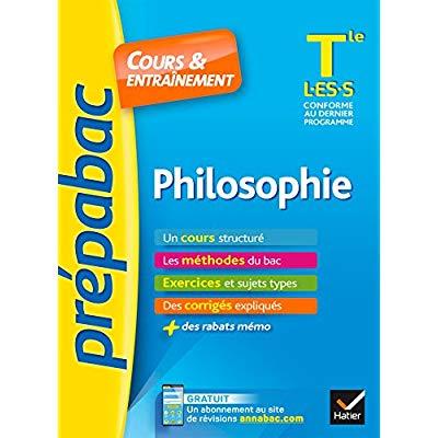 PHILOSOPHIE TLE L, ES, S - PREPABAC COURS & ENTRAINEMENT - COURS, METHODES ET EXERCICES DE TYPE BAC