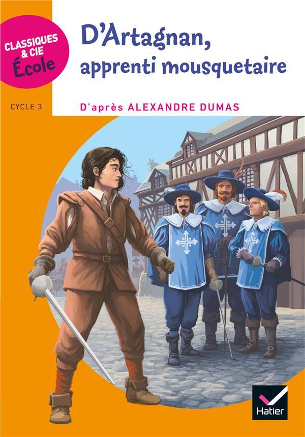 CLASSIQUES & CIE ECOLE CYCLE 3 - D'ARTAGNAN, APPRENTI MOUSQUETAIRE