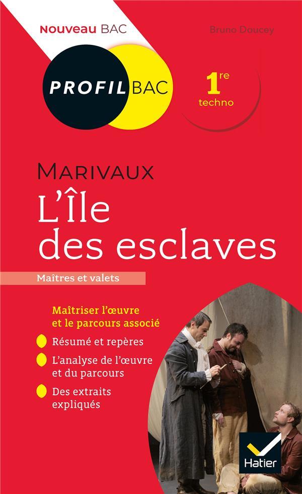 PROFIL - MARIVAUX, L'ILE DES ESCLAVES - TOUTES LES CLES D'ANALYSE POUR LE BAC (PROGRAMME DE FRANCAIS