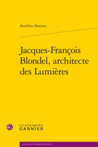 JACQUES-FRANCOIS BLONDEL, ARCHITECTE DES LUMIERES