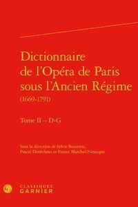 DICTIONNAIRE DE L'OPERA DE PARIS SOUS L'ANCIEN REGIME (1669-1791). TOME II - D-G
