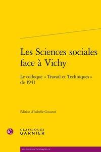 LES SCIENCES SOCIALES FACE A VICHY - LE COLLOQUE  TRAVAIL ET TECHNIQUES  DE 1941