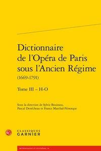 DICTIONNAIRES ET SYNTHESES - T16 - DICTIONNAIRE DE L'OPERA DE PARIS SOUS L'ANCIEN REGIME - TOME III