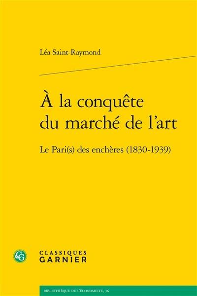 A LA CONQUETE DU MARCHE DE L'ART - LE PARI(S) DES ENCHERES (1830-1939)