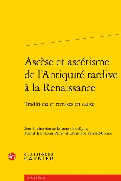 ASCESE ET ASCETISME DE L'ANTIQUITE TARDIVE A LA RENAISSANCE - TRADITIONS ET REMISES EN CAUSE