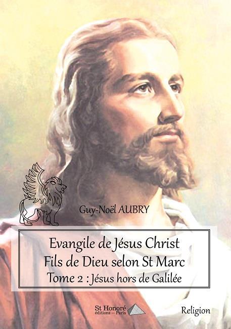 EVANGILE DE JESUS CHRIST FILS DE DIEU SELON ST MARC - TOME 2 : JESUS HORS DE GALILEE