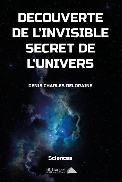 DECOUVERTE DE L INVISIBLE SECRET DE L UNIVERS