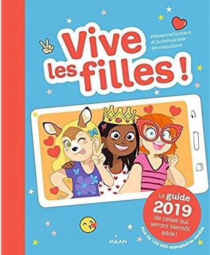 VIVE LES FILLES ! 2019 - LE GUIDE 2019 DE CELLES QUI SERONT BIENTOT ADOS !