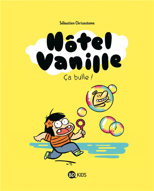 HOTEL VANILLE, TOME 02 - CA BULLE !