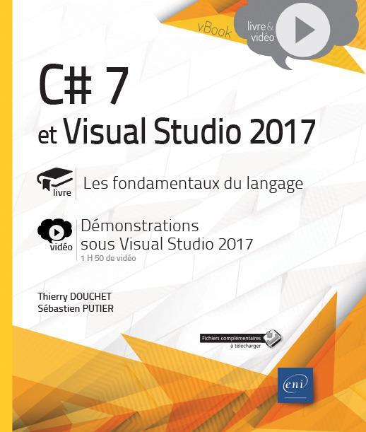 C# 7 ET VISUAL STUDIO 2017 - LES FONDAMENTAUX DU LANGAGE - COMPLEMENT VIDEO : DEMONSTRATIONS SOUS VI