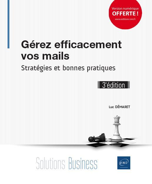 GEREZ EFFICACEMENT VOS MAILS - STRATEGIES ET BONNES PRATIQUES (3E EDITION)