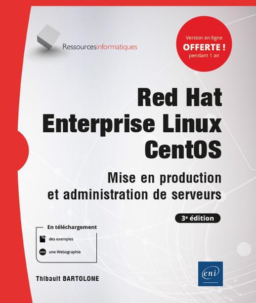 RED HAT ENTERPRISE LINUX - CENTOS - MISE EN PRODUCTION ET ADMINISTRATION DE SERVEURS (3E EDITION)