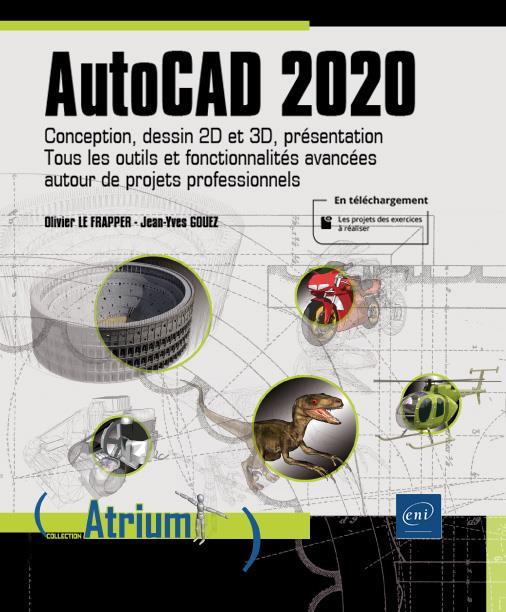 AUTOCAD 2020 - CONCEPTION, DESSIN 2D ET 3D, PRESENTATION - TOUS LES OUTILS ET FONCTIONNALITES AVANCE