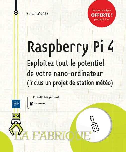 RASPBERRY PI 4 - EXPLOITEZ TOUT LE POTENTIEL DE VOTRE NANO-ORDINATEUR