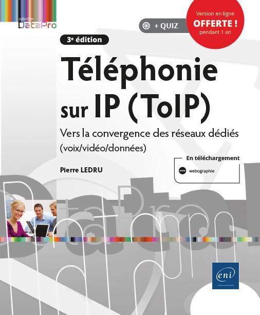 TELEPHONIE SUR IP (TOIP) - VERS LA CONVERGENCE DES RESEAUX DEDIES (VOIX/VIDEO/DONNEES) (3E EDITION)