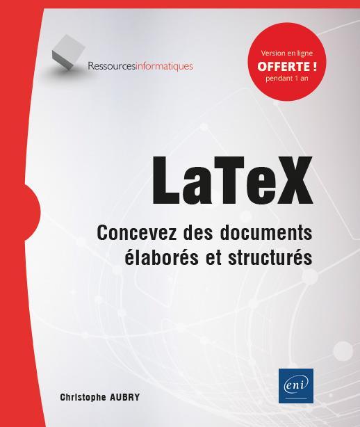 LATEX - CONCEVEZ DES DOCUMENTS ELABORES ET STRUCTURES