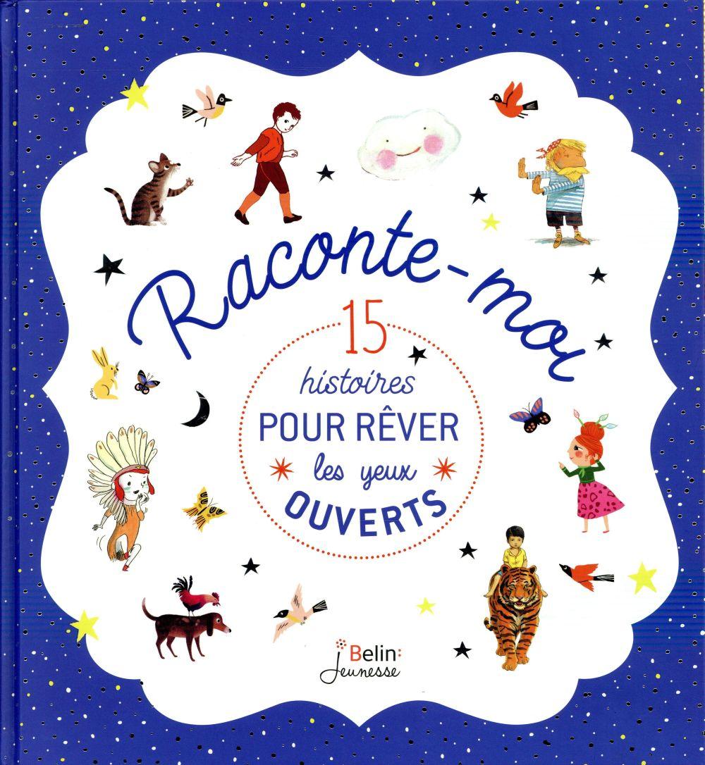 RACONTE MOI... 15 HISTOIRES POUR REVER LES YEUX OUVERTS