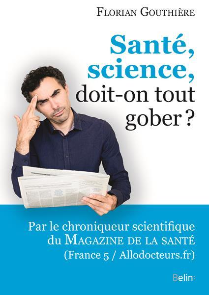 SANTE, SCIENCE, DOIT-ON TOUT GOBER ?