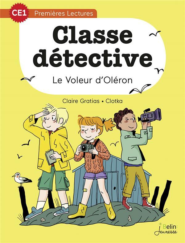 LE VOLEUR D'OLERON - CLASSE DETECTIVE T4 PREMIERES LECTURES CE1