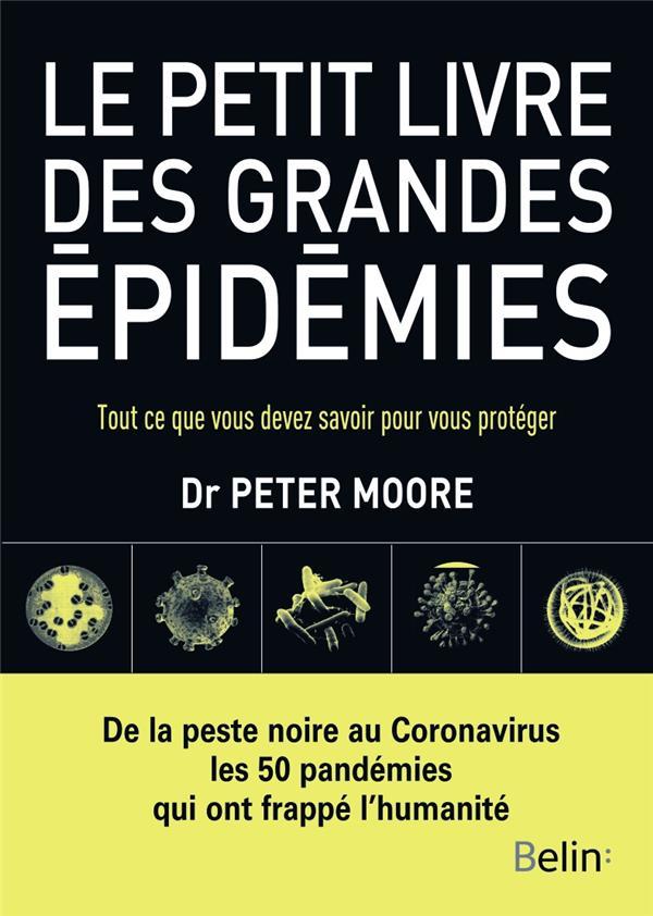 LE PETIT LIVRE DES GRANDES EPIDEMIES - TOUT CE QUE VOUS DEVEZ SAVOIR POUR VOUS PROTEGER