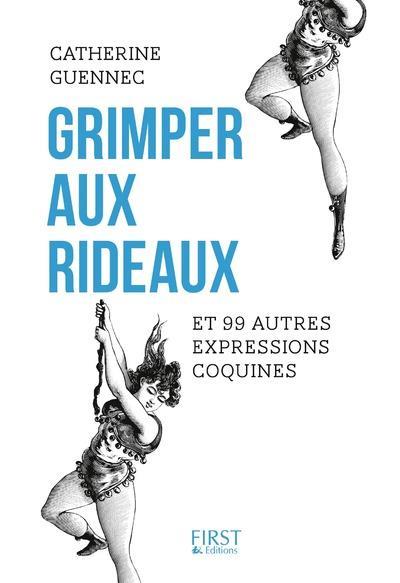 GRIMPER AUX RIDEAUX ET 99 AUTRES EXPRESSIONS COQUINES