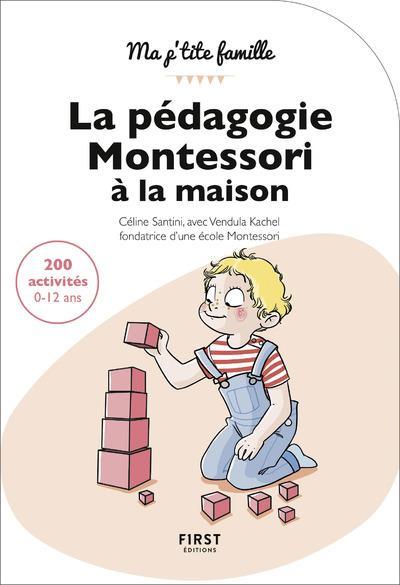 LA PEDAGOGIE MONTESSORI A LA MAISON : 200 ACTIVITES, 0-12 ANS
