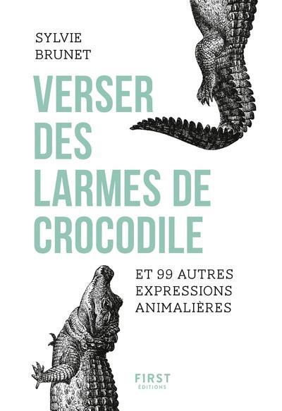 VERSER DES LARMES DE CROCODILE ET 99 AUTRES EXPRESSIONS ANIMALIERES
