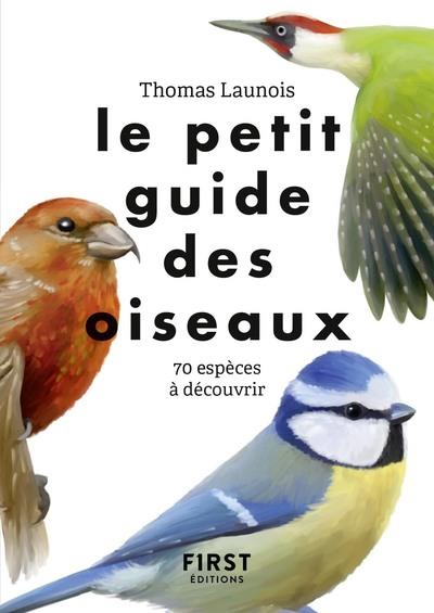 LE PETIT GUIDE DES OISEAUX - 70 ESPECES A DECOUVRIR