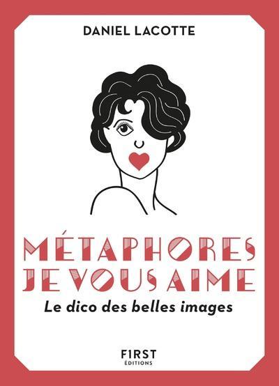 METAPHORES, JE VOUS AIME ! LE DICO DES BELLES IMAGES