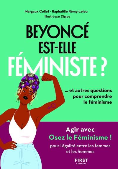 BEYONCE EST-ELLE FEMINISTE ? ET 10 AUTRES QUESTIONS POUR COMPRENDRE LE FEMINISME