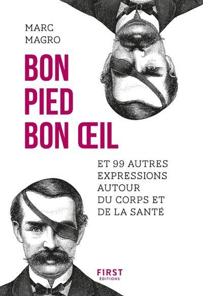 BON PIED BON OEIL ET 99 AUTRES EXPRESSIONS AUTOUR DU CORPS ET DE LA SANTE