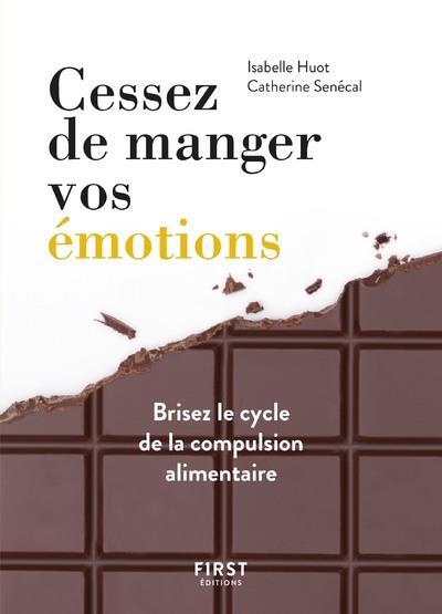 CESSEZ DE MANGER VOS EMOTIONS, BRISEZ LE CYCLE DE LA COMPULSION ALIMENTAIRE