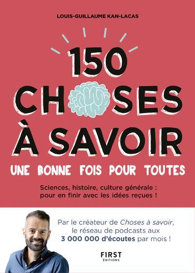 150 CHOSES A SAVOIR UNE BONNE FOIS POUR TOUTES