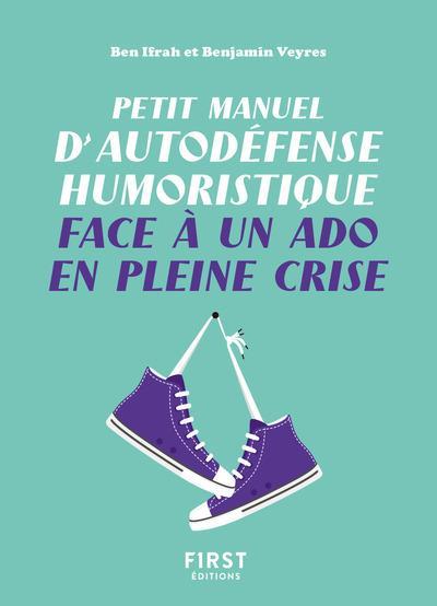 PETIT MANUEL D'AUTODEFENSE HUMORISTIQUE FACE A UN ADO EN PLEINE CRISE