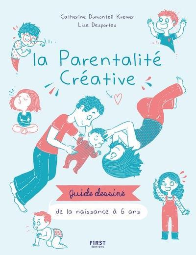 LA PARENTALITE CREATIVE - GUIDE DESSINE DE LA NAISSANCE A 6 ANS