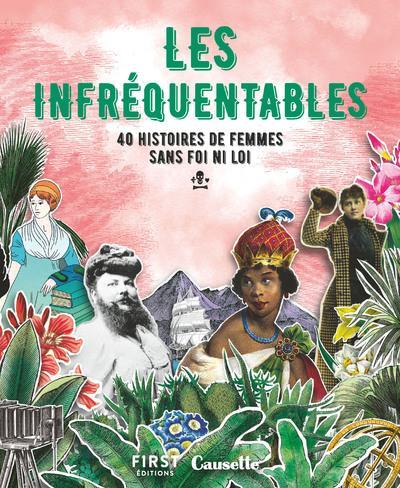 LES INFREQUENTABLES - 40 HISTOIRES DE FEMMES SANS FOI NI LOI