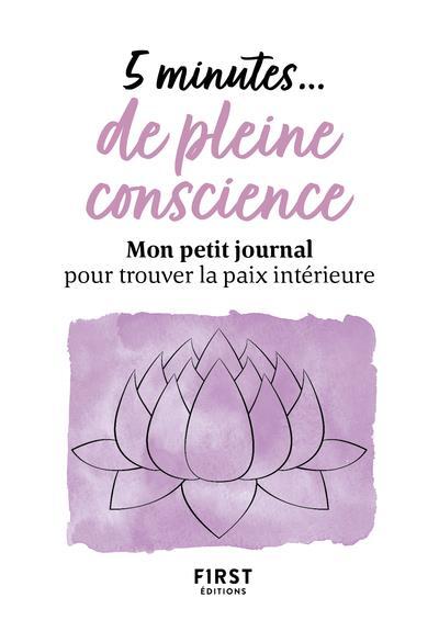 5 MINUTES... DE PLEINE CONSCIENCE - MON PETIT JOURNAL POUR TROUVER LA PAIX INTERIEURE