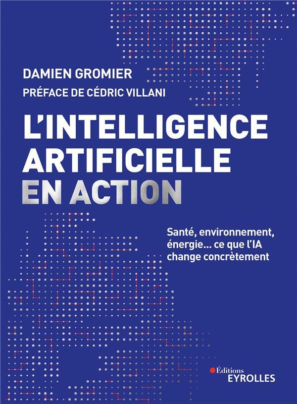 L'INTELLIGENCE ARTIFICIELLE EN ACTION - SANTE, ENVIRONNEMENT, ENERGIE... CE QUE L'IA CHANGE CONCRETE