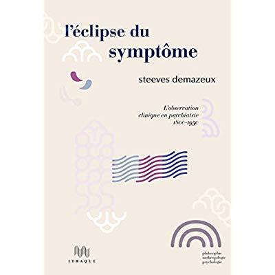 L  ECLIPSE DU SYMPTOME - LOBSERVATION CLINIQUE EN PSYCHIATRIE - 1800-1950