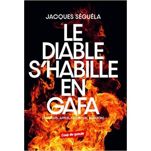 LE DIABLE S HABILLE EN GAFA - GOOGLE  APPLE  FACEBOOK  AMAZON