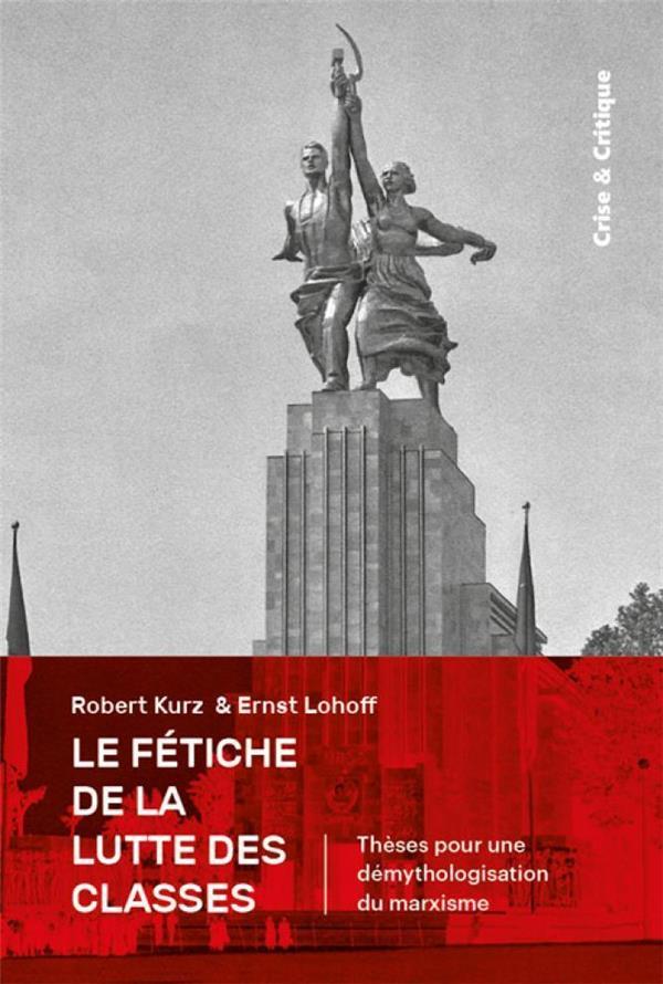 FETICHE DE LA LUTTE DES CLASSES (LE) - THESES POUR LA DEMYTHOLOGISATION DU MARXISME
