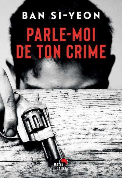 PARLE-MOI DE TON CRIME